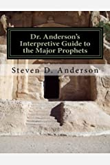 Dr. Anderson's Interpretive Guide to the Major Prophets: Isaiah-Daniel (Dr. Anderson's Interpretive Guide to the Bible) (Volume 4)