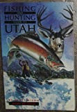 Fishing and Hunting Guide to Utah, Hartt Wixom, 0915272334