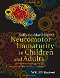 Neuromotor Immaturity in Children and Adults, Sally Goddard Blythe, 1118736966