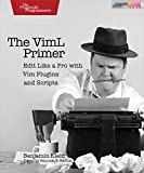 The VimL Primer: Edit Like a Pro with Vim Plugins and Scripts Pdf