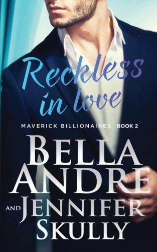 Reckless In Love (The Maverick Billionaires, Book 2) (Volume 2)