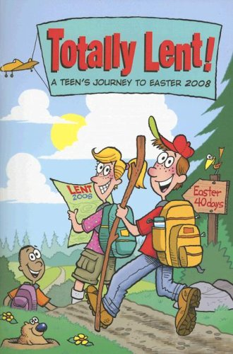Totally Lent!: A Teen's Journey to Easter 2008 ebook