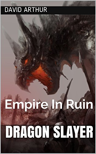 Dragon Slayer: Empire In Ruin (The Infinity Crystals Book 1)