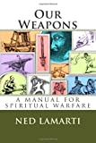 Our Weapons, Ned J. LaMarti, 1463572336