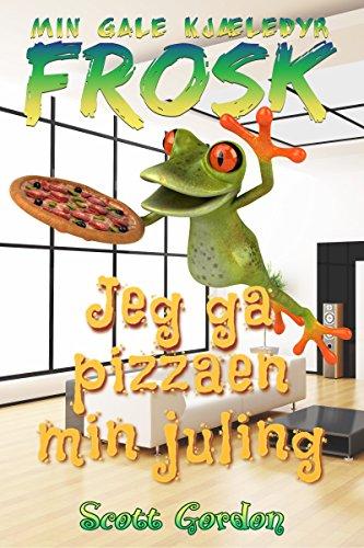 Min Gale Kjæledyr Frosk: Jeg ga pizzaen min juling (Norwegian Edition)