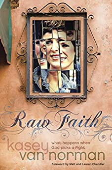 Raw Faith: What Happens When God Picks a Fight by [Van Norman, Kasey]