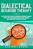 Dialectical Behavior Therapy: The Ultimate Guide for Using DBT for Borderline Personality Disorder, Difficult Emotions and Mood Swings, Including Techniques such as Mindfulness and Emotion Regulation