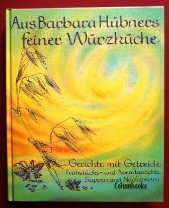 Aus Barbara Hübners feiner Würzküche, Bd.1, Gerichte mit Getreide