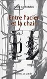 Entre l'acier et la chair par Gaudet-Labine