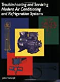 Troubleshooting and Servicing Modern Air Conditioning and Refrigeration Systems 2nd Edition
