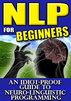 Amazon.com: NLP for Beginners - An Idiot-Proof Guide To ...