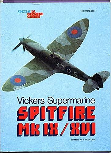 Livres en ligne téléchargement gratuit bg Spitfire MK IX-XVI Vickers Supermarine (Spécial La Dernière guerre) by Jean-Pierre De Cock,Mister Kit PDF iBook PDB