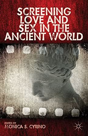 Screening Love and Sex in the Ancient World - Kindle edition by Monica