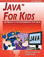 Java For Kids: NetBeans 8 Programming Tutorial, 8th Edition Front Cover
