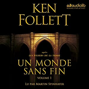 Un monde sans fin (Les Piliers de la terre 2.1) | Livre audio Auteur(s) : Ken Follett Narrateur(s) : Martin Spinhayer