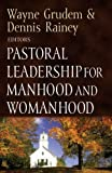 Pastoral Leadership for Manhood and Womanhood, , 1581344198