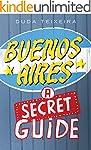 Buenos Aires: a Secret Guide: 113 CUR...