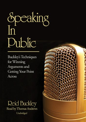 Speaking in Public: Buckley's Techniques for Winning Arguments and Getting Your Point Across (Library Edition)