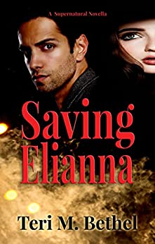 Saving Elianna: A Supernatural Novella (Spiritual Warfare, Mystery & Suspense, Christian Fiction) by [Bethel, Teri M.]