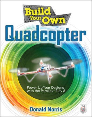Build Your Own Quadcopter: Power Up Your Designs with the Parallax Elev-8 (Scooter Rotor)