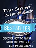 The Smart Investment Guide (Investments Book 2)