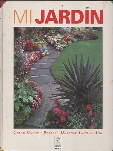 Mi Jardín. Crear Color y Belleza Durante Todo El Año. Tomo 5: Amazon.es: Anónimo, Mateu Cromo: Libros