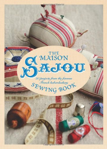 Download Maison Sajou Sewing Book: 20 Projects from the famous French Haberdasher PDF