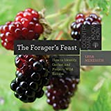 The Forager's Feast: How to Identify, Gather, and