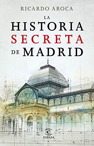 La historia secreta de Madrid y sus edificios (Spanish Edition) (Secretos De Madrid)