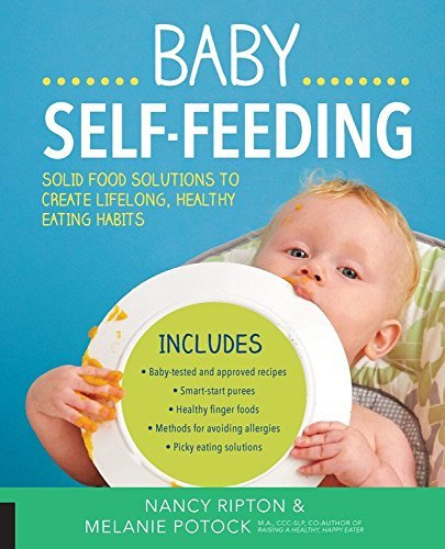 Baby Self-Feeding: Solid Food Solutions to Create Lifelong, Healthy Eating Habits (Holistic Baby) by Nancy Ripton (2016-07-01)