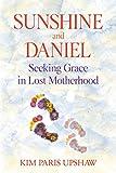 Sunshine and Daniel: Seeking Grace in Lost Motherhood