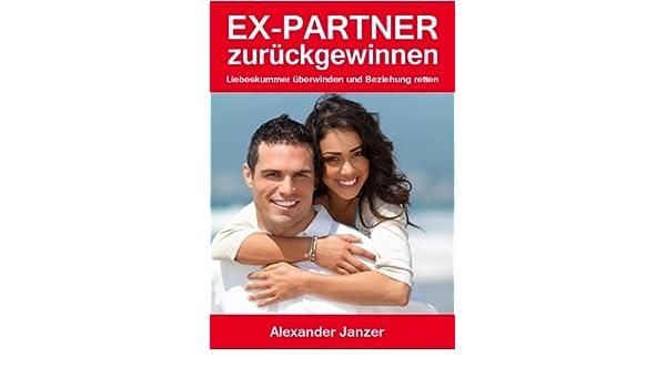 Amazon Com Ex Partner Zuruck Gewinnen Liebeskummer Uberwinden Und