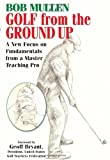 Golf from the Ground Up, Bob Mullen, 1580801544