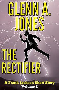 The Rectifier: Volume 2 (A Frank Jackson Short Story) by [Jones, Glenn A.]