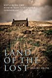 Land of the Lost : Exploring the North-East's Vanished Townships, Smith, Robert, 184158942X