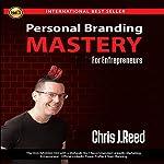 Personal Branding Mastery for Entrepreneurs | Chris J Reed