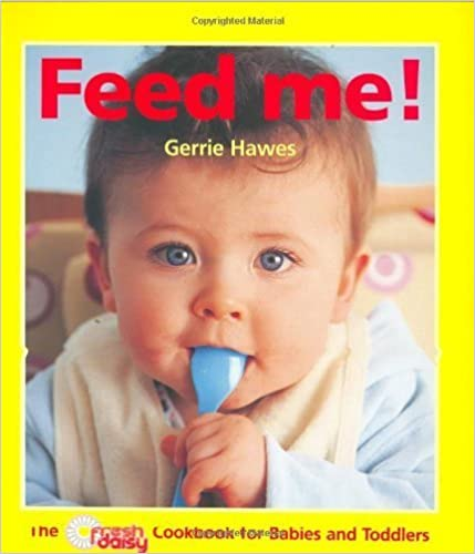 Feed Me!: The Fresh Daisy Cookbook for Babies and Toddlers by Gerrie Hawes (2005-09-22)