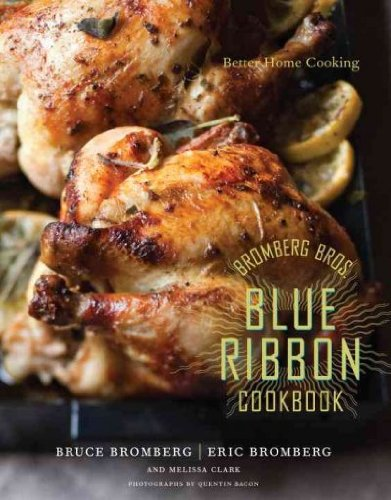 BROMBERG BROS. BLUE RIBBON COOKBOOK: BETTER HOME COOKING by Bromberg, Eric ( Author ) on Apr-06-2010[ Hardcover ]