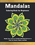Mandalas Coloring Book for Beginners: Simple, Easy and Less Complex Mandala Patterns to Color for Seniors, Adults, and Kids