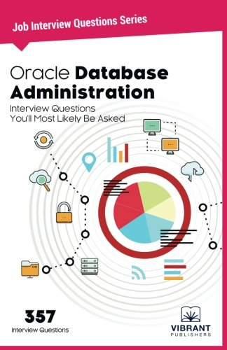 Oracle Database Administration Interview Questions You'll Most Likely Be Asked: Interview Questions You'll Most Likely Be Asked (Job Interview Questions Series)