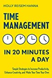 Search : Time Management in 20 Minutes a Day: Simple Strategies to Increase Productivity, Enhance Creativity, and Make Your Time Your Own