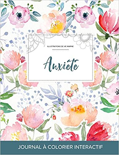 Livres Journal de Coloration Adulte: Anxiete (Illustrations de Vie Marine, La Fleur) pdf epub