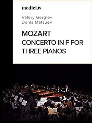 "Mozart, Concerto in F for Three Pianos and Orchestra, No. 7, K. 242 ""Lodron"" - Valery Gergiev, Denis Matsuev, Daniil Trifonov - Verbier Festival"