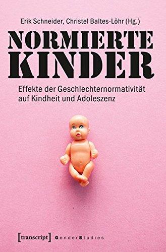 Normierte Kinder: Effekte der Geschlechternormativität auf Kindheit und Adoleszenz (Gender Studies)