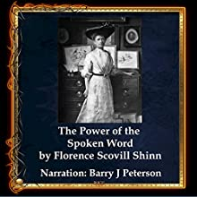 The Power of the Spoken Word Audiobook by Florence Scovel Shinn Narrated by Barry J. Peterson
