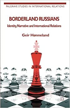 Book Borderland Russians: Identity, Narrative and International Relations (Palgrave Studies in International Relations) by G. H?nneland (2010-10-13)