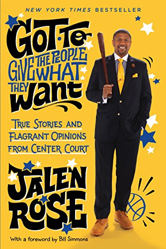 Got to Give the People What They Want: True Stories and Flagrant Opinions from Center Court by [Rose, Jalen]
