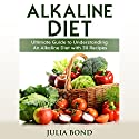 Alkaline Diet: Ultimate Guide to Understanding an Alkaline Diet with 30 Recipes Audiobook by Julia Bond Narrated by Jodi Thors