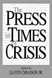 The Press in Times of Crisis (Contributions to the Study of Mass Media & Communications)