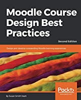 Moodle Course Design Best Practices, 2nd Edition Front Cover